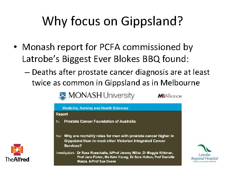 Why focus on Gippsland? • Monash report for PCFA commissioned by Latrobe's Biggest Ever