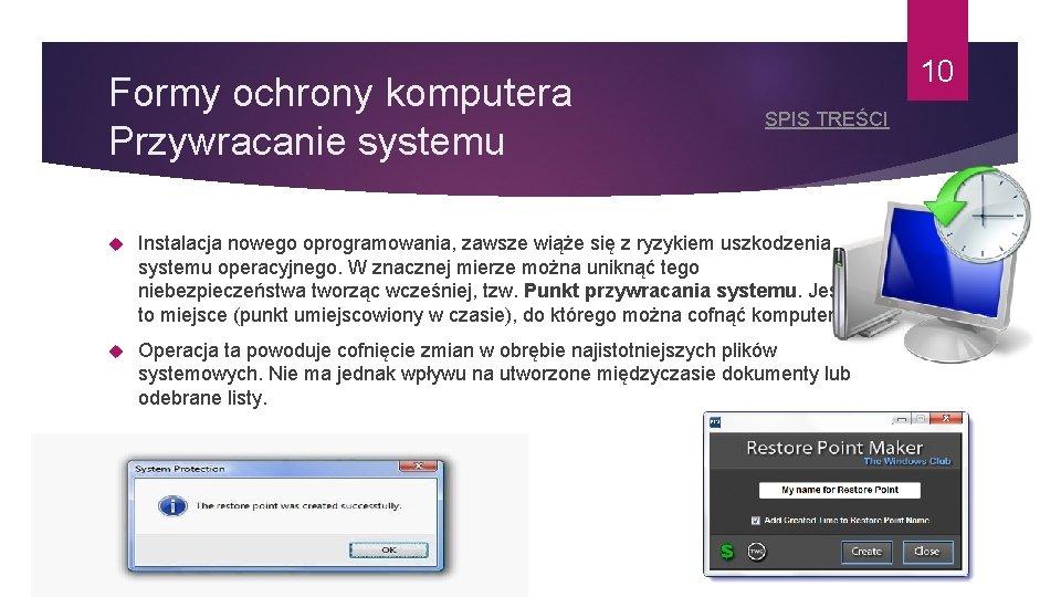 Formy ochrony komputera Przywracanie systemu 10 SPIS TREŚCI Instalacja nowego oprogramowania, zawsze wiąże się