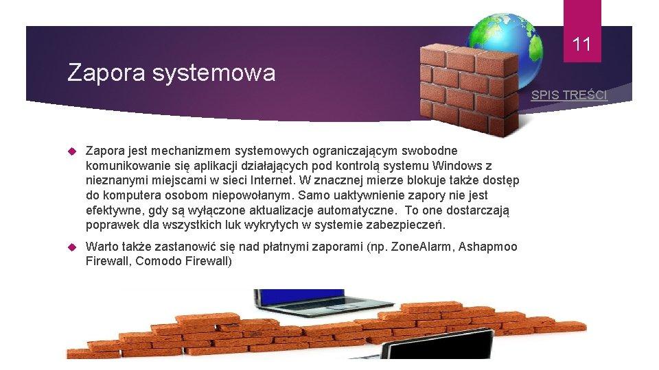 11 Zapora systemowa SPIS TREŚCI Zapora jest mechanizmem systemowych ograniczającym swobodne komunikowanie się aplikacji