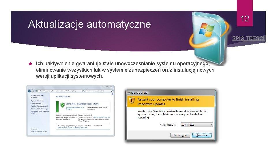 Aktualizacje automatyczne 12 SPIS TREŚCI Ich uaktywnienie gwarantuje stałe unowocześnianie systemu operacyjnego, eliminowanie wszystkich