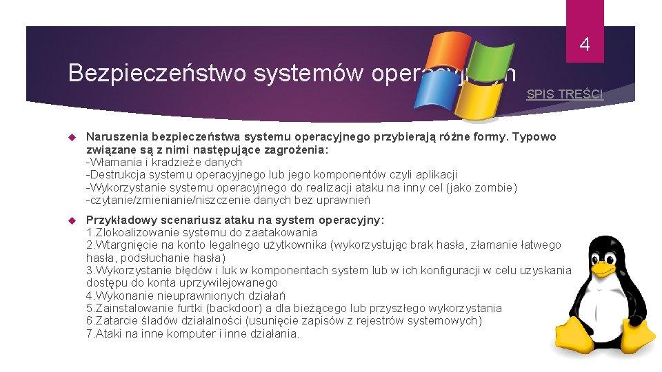 4 Bezpieczeństwo systemów operacyjncyh SPIS TREŚCI Naruszenia bezpieczeństwa systemu operacyjnego przybierają różne formy. Typowo