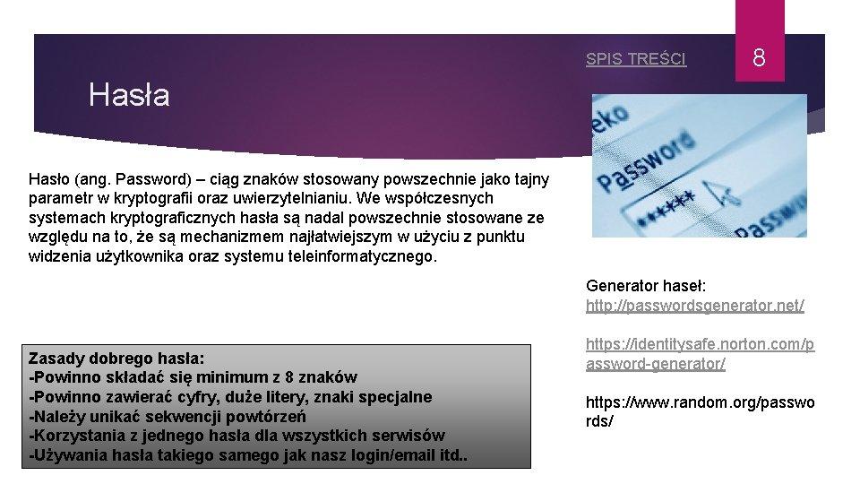 SPIS TREŚCI 8 Hasła Hasło (ang. Password) – ciąg znaków stosowany powszechnie jako tajny