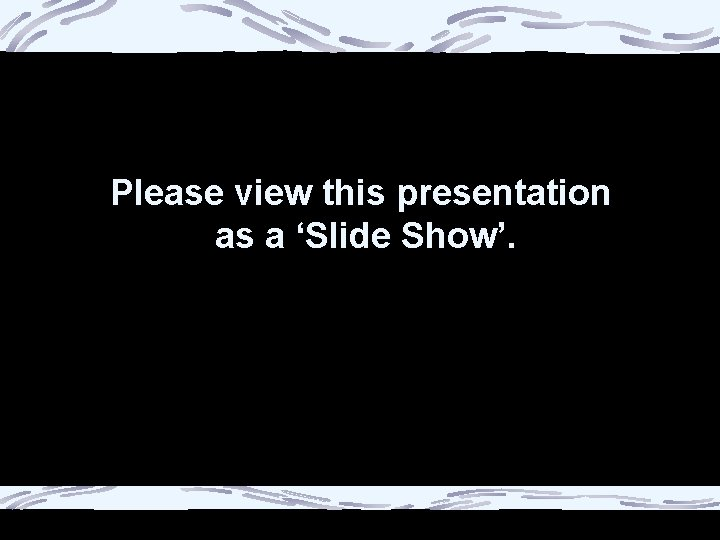 Please view this presentation as a 'Slide Show'.