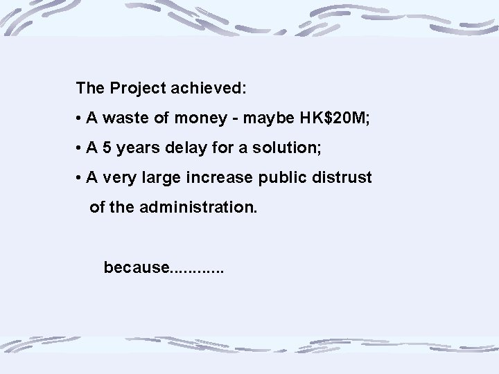 The Project achieved: • A waste of money - maybe HK$20 M; • A