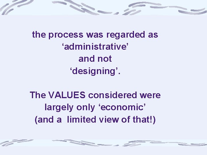 the process was regarded as 'administrative' and not 'designing'. The VALUES considered were largely
