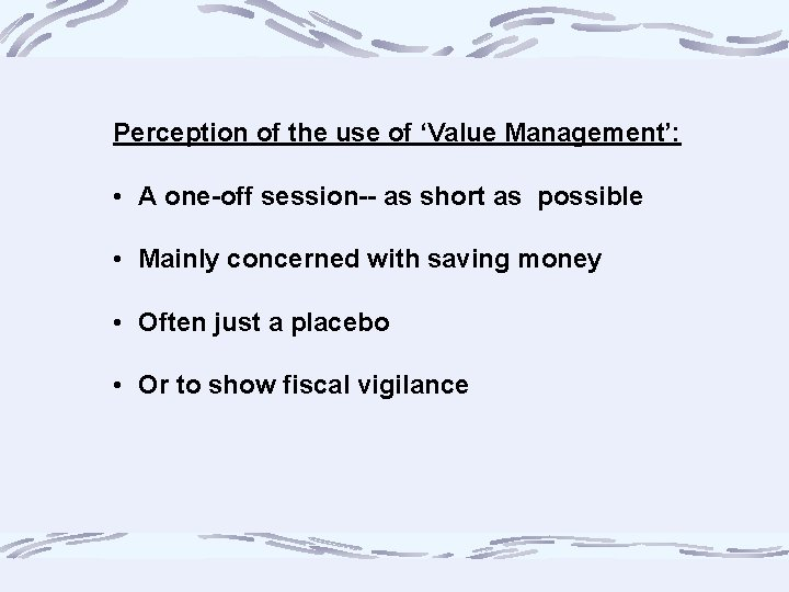 Perception of the use of 'Value Management': • A one-off session-- as short as