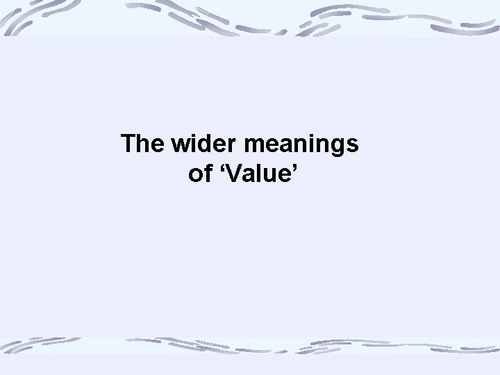 The wider meanings of 'Value'