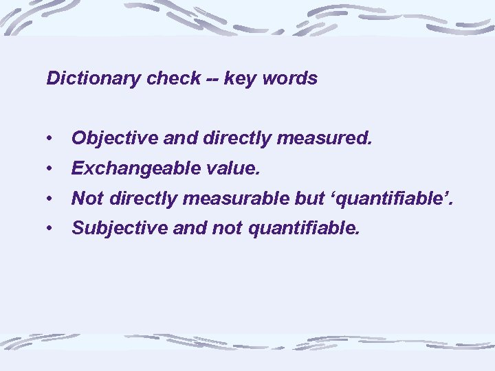 Dictionary check -- key words • Objective and directly measured. • Exchangeable value. •