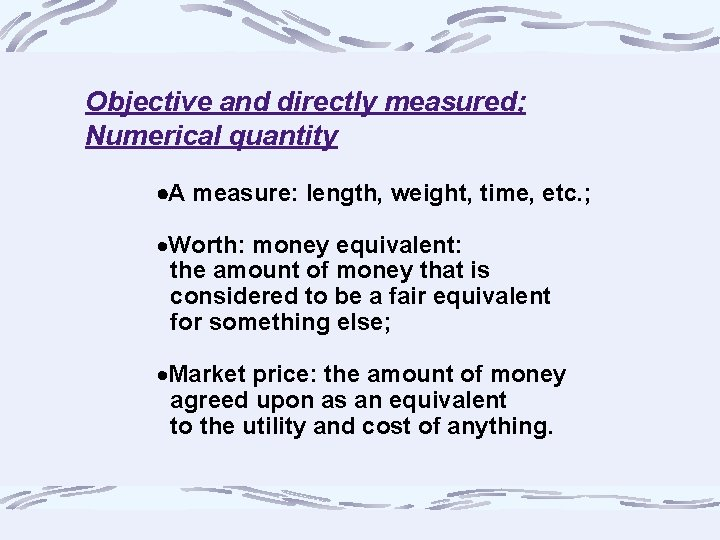 Objective and directly measured; Numerical quantity A measure: length, weight, time, etc. ; ·Worth:
