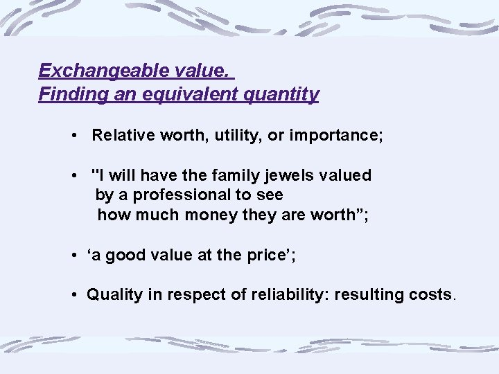 """Exchangeable value. Finding an equivalent quantity • Relative worth, utility, or importance; • """"I"""