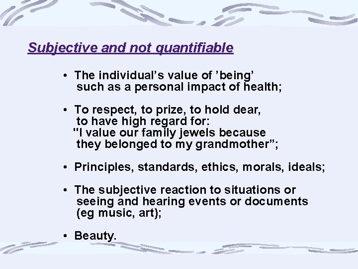 Subjective and not quantifiable • The individual's value of 'being' such as a personal