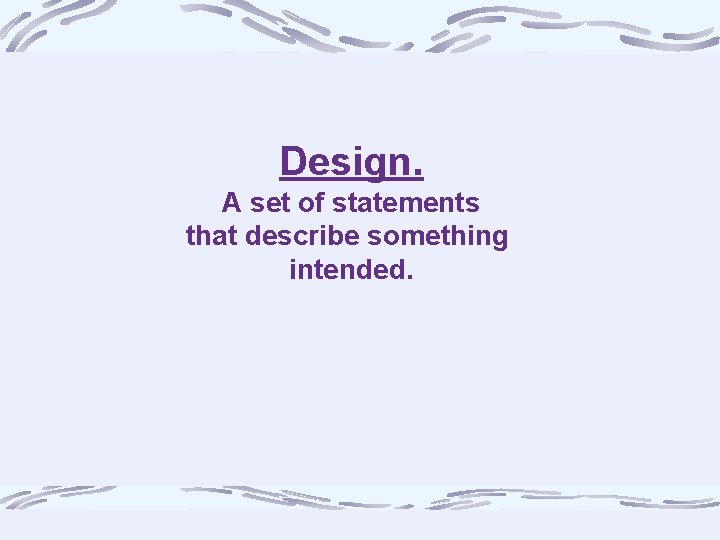 Design. A set of statements that describe something intended.
