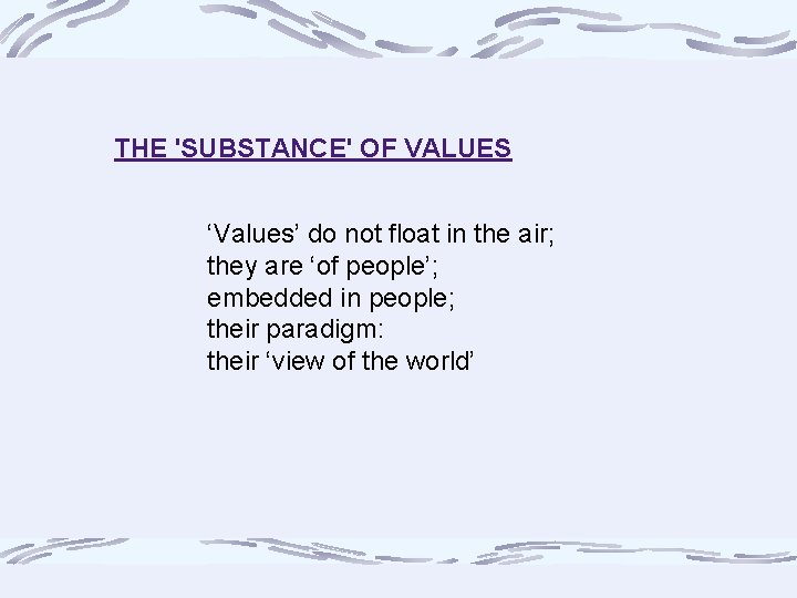THE 'SUBSTANCE' OF VALUES 'Values' do not float in the air; they are 'of