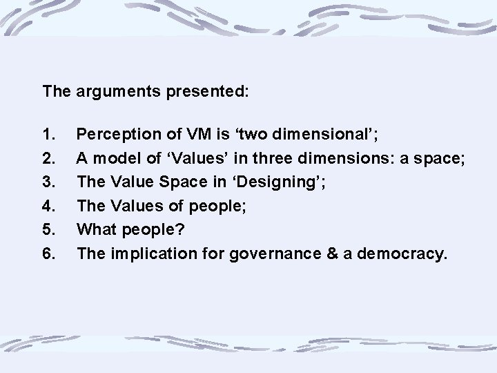 The arguments presented: 1. 2. 3. 4. 5. 6. Perception of VM is 'two