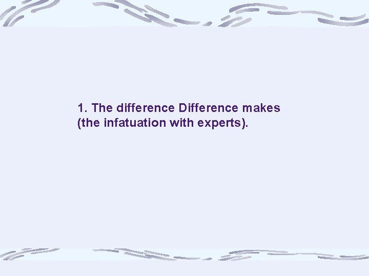1. The difference Difference makes (the infatuation with experts).