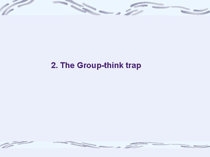 2. The Group-think trap
