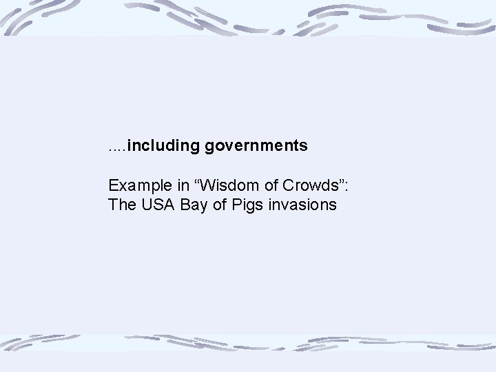 """. . including governments Example in """"Wisdom of Crowds"""": The USA Bay of Pigs"""
