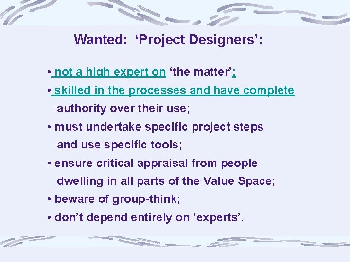 Wanted: 'Project Designers': • not a high expert on 'the matter'; • skilled in