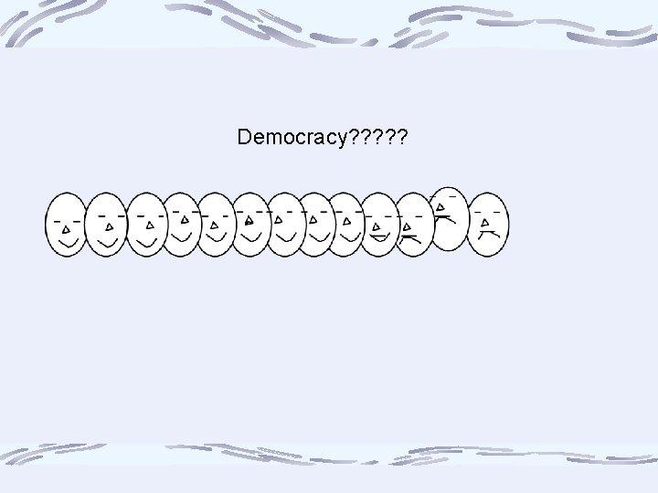 Democracy? ? ?