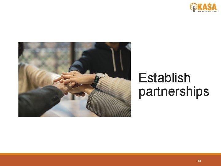 Establish partnerships 13