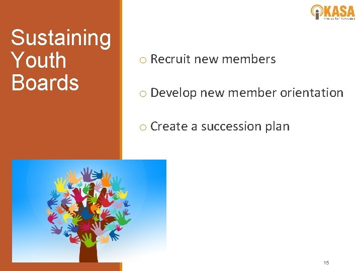 Sustaining Youth Boards o Recruit new members o Develop new member orientation o Create