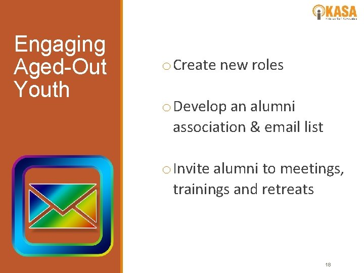 Engaging Aged-Out Youth o Create new roles o Develop an alumni association & email