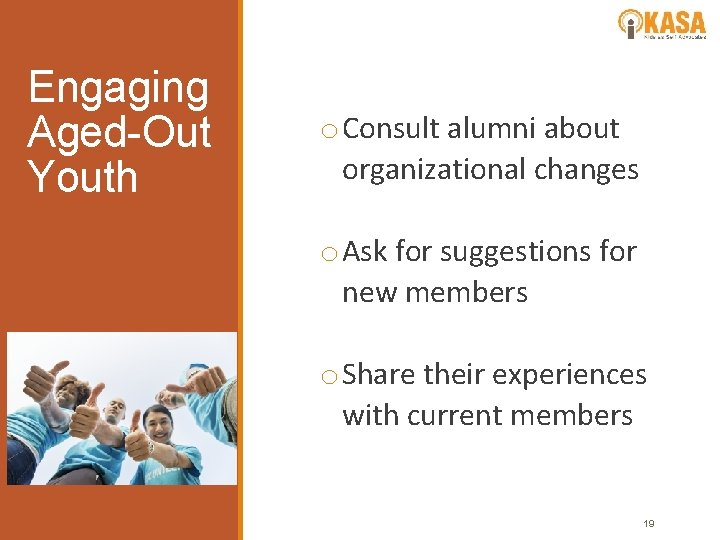 Engaging Aged-Out Youth o Consult alumni about organizational changes o Ask for suggestions for