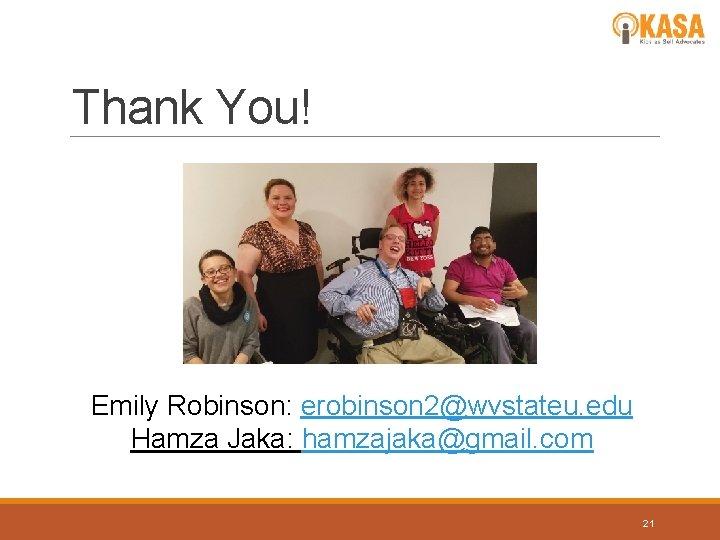 Thank You! Emily Robinson: erobinson 2@wvstateu. edu Hamza Jaka: hamzajaka@gmail. com 21