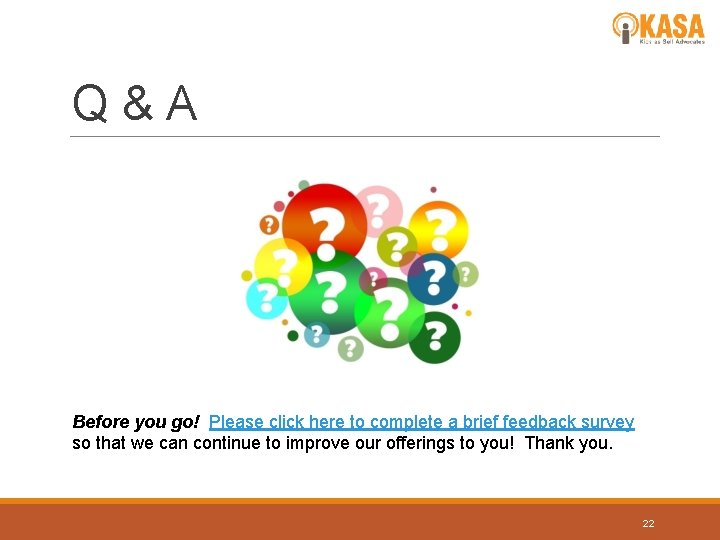 Q&A Before you go! Please click here to complete a brief feedback survey so