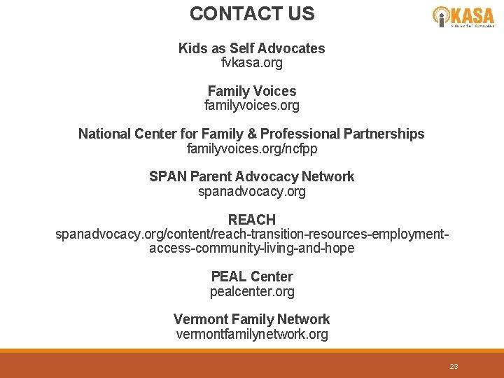 CONTACT US Kids as Self Advocates fvkasa. org Family Voices familyvoices. org National Center