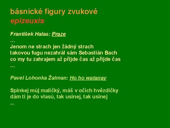 básnické figury zvukové epizeuxis František Halas: Praze … Jenom ne strach jen žádný strach