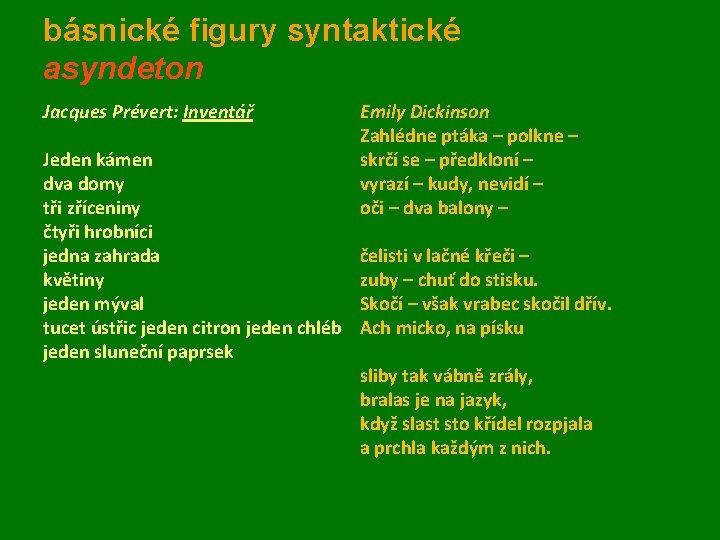 básnické figury syntaktické asyndeton Jacques Prévert: Inventář Jeden kámen dva domy tři zříceniny čtyři