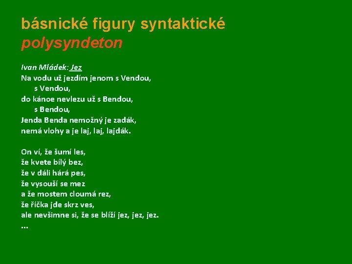 básnické figury syntaktické polysyndeton Ivan Mládek: Jez Na vodu už jezdím jenom s Vendou,