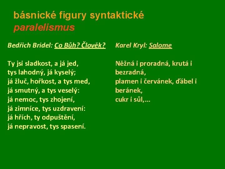 básnické figury syntaktické paralelismus Bedřich Bridel: Co Bůh? Člověk? Karel Kryl: Salome Ty jsi