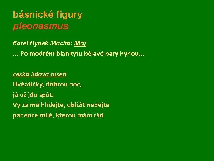 básnické figury pleonasmus Karel Hynek Mácha: Máj. . . Po modrém blankytu bělavé páry