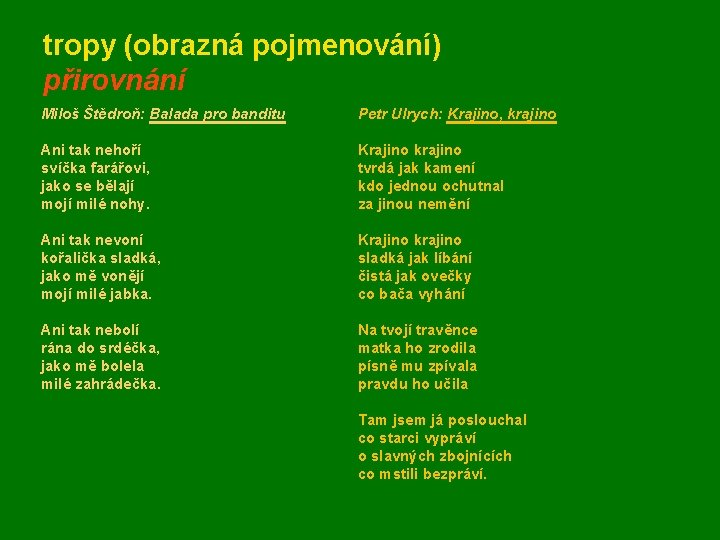 tropy (obrazná pojmenování) přirovnání Miloš Štědroň: Balada pro banditu Petr Ulrych: Krajino, krajino Ani
