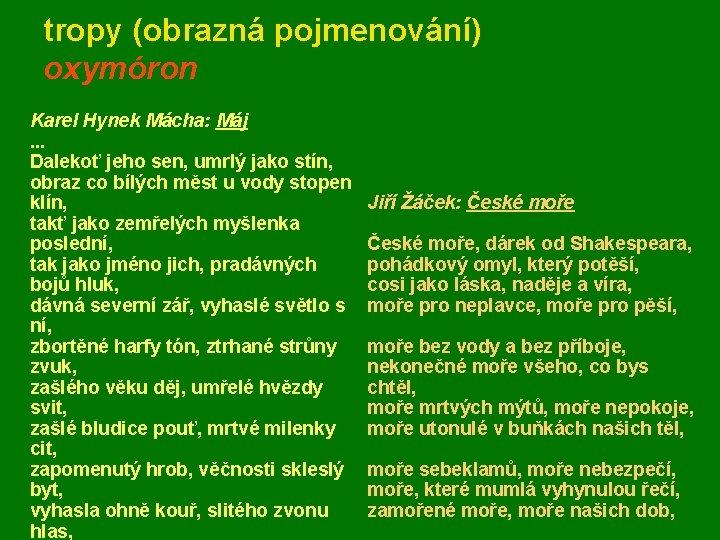 tropy (obrazná pojmenování) oxymóron Karel Hynek Mácha: Máj. . . Dalekoť jeho sen, umrlý