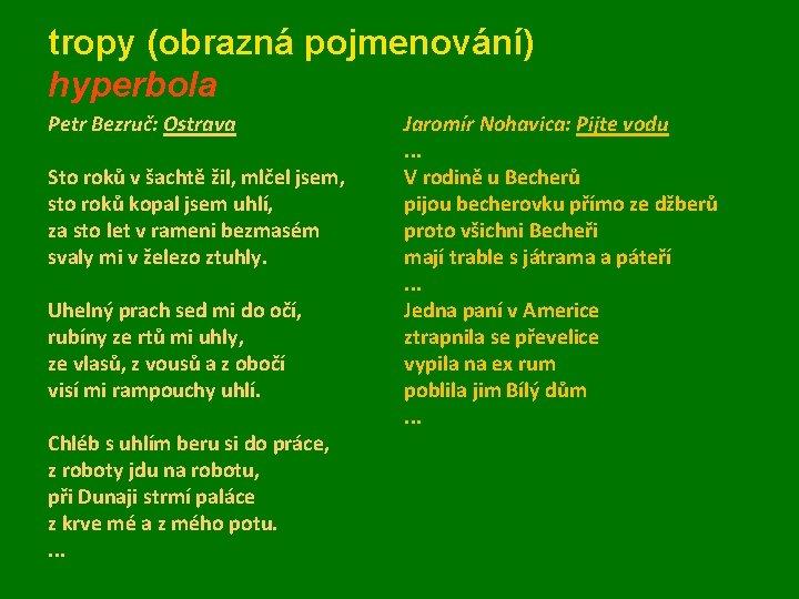 tropy (obrazná pojmenování) hyperbola Petr Bezruč: Ostrava Sto roků v šachtě žil, mlčel jsem,