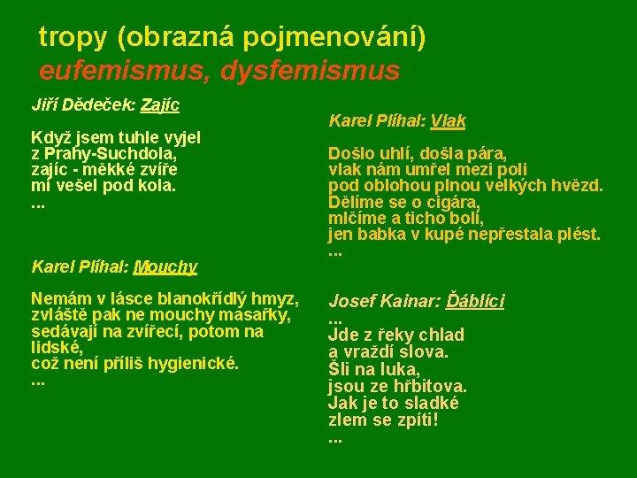 tropy (obrazná pojmenování) eufemismus, dysfemismus Jiří Dědeček: Zajíc Když jsem tuhle vyjel z Prahy-Suchdola,