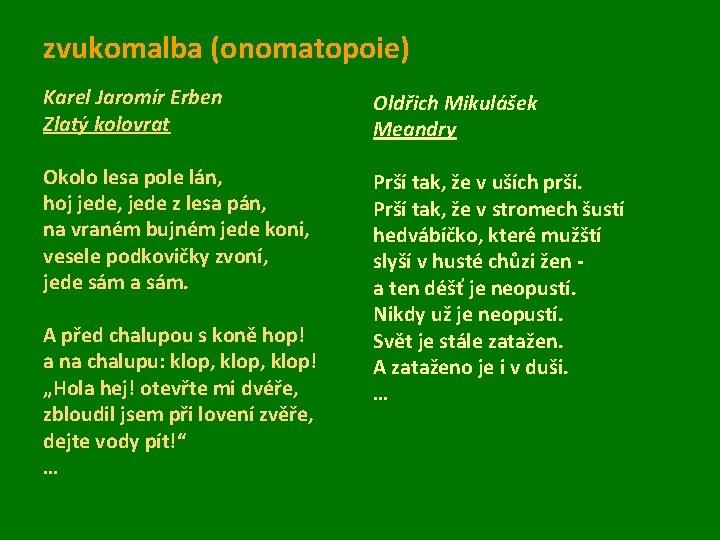 zvukomalba (onomatopoie) Karel Jaromír Erben Zlatý kolovrat Okolo lesa pole lán, hoj jede, jede
