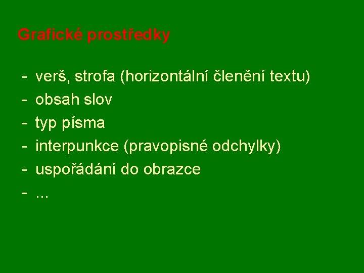 Grafické prostředky - verš, strofa (horizontální členění textu) obsah slov typ písma interpunkce (pravopisné