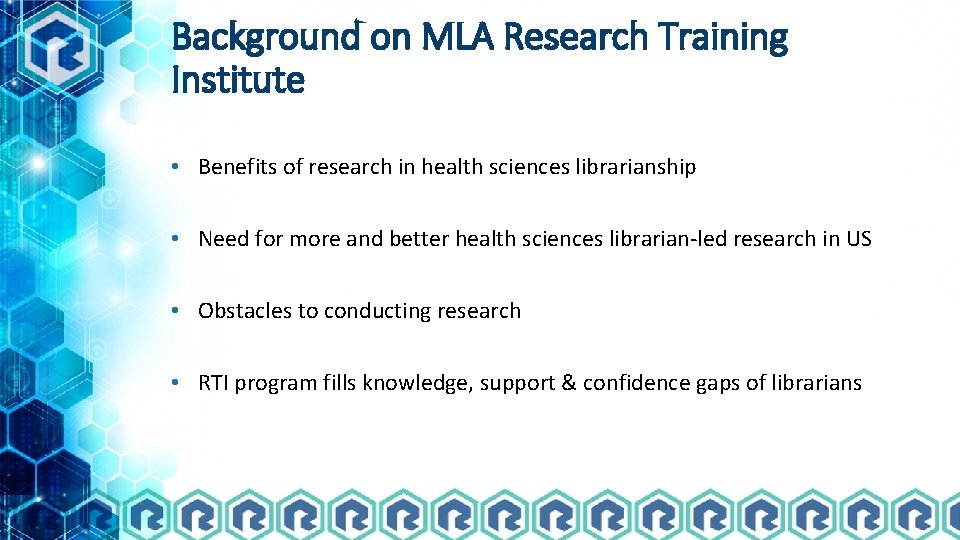 Background on MLA Research Training Institute • Benefits of research in health sciences librarianship