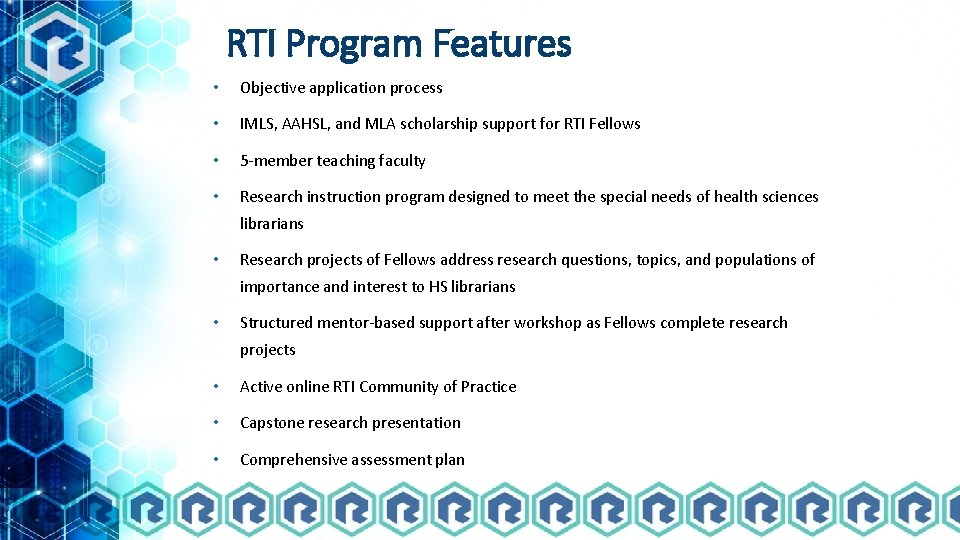 RTI Program Features • Objective application process • IMLS, AAHSL, and MLA scholarship support