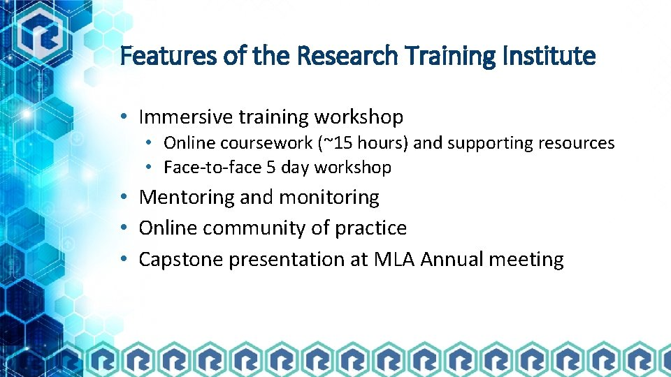 Features of the Research Training Institute • Immersive training workshop • Online coursework (~15