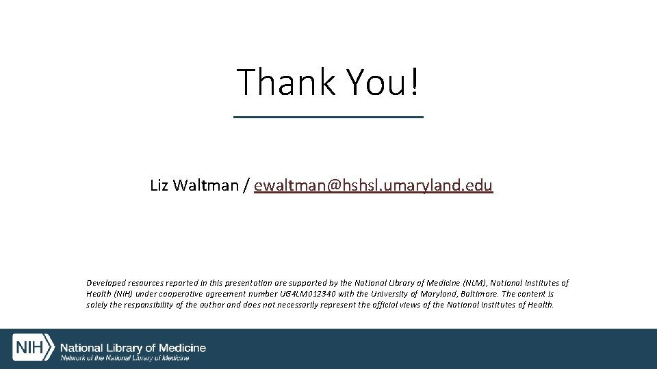 Thank You! Liz Waltman / ewaltman@hshsl. umaryland. edu Developed resources reported in this presentation