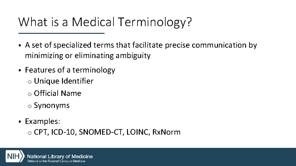 What is a Medical Terminology? • A set of specialized terms that facilitate precise