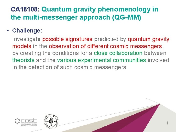 CA 18108: Quantum gravity phenomenology in the multi-messenger approach (QG-MM) • Challenge: Investigate possible