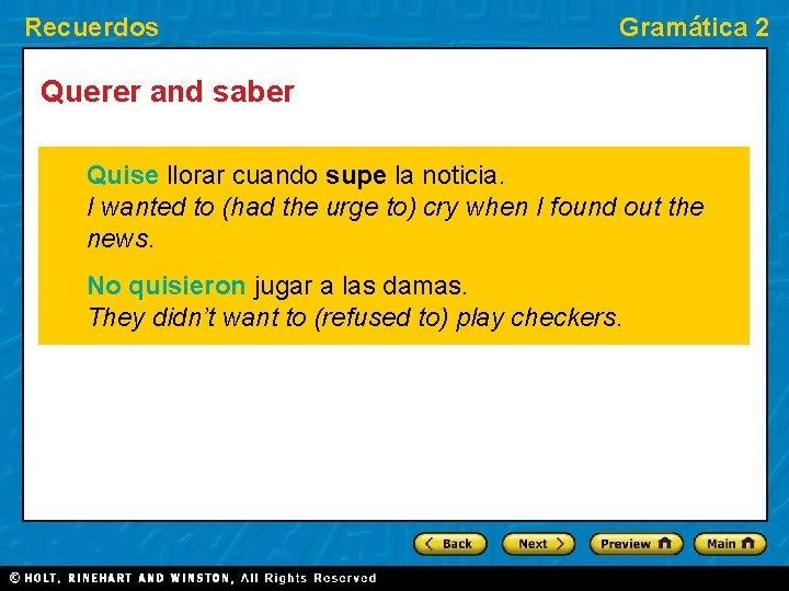 Recuerdos Gramática 2 Querer and saber Quise llorar cuando supe la noticia. I wanted