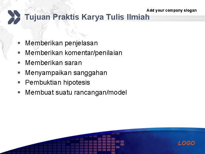 Add your company slogan Tujuan Praktis Karya Tulis Ilmiah § § § Memberikan penjelasan