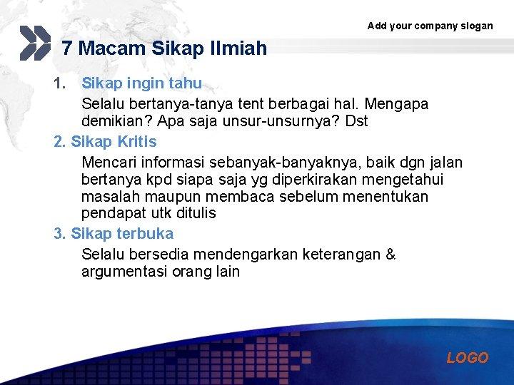 Add your company slogan 7 Macam Sikap Ilmiah 1. Sikap ingin tahu Selalu bertanya-tanya